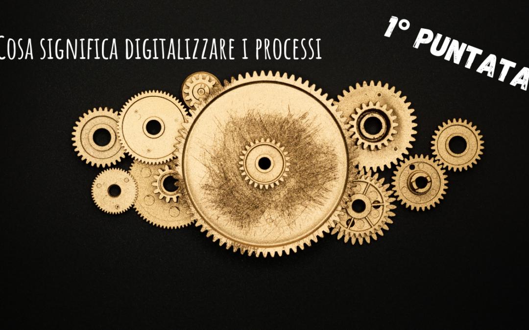 Cosa significa digitalizzare i processi: Pt.1