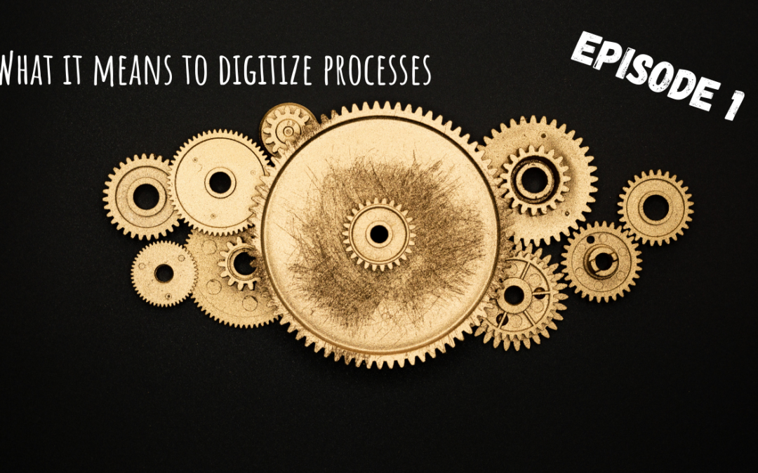 What it means to digitize processes: Pt.1