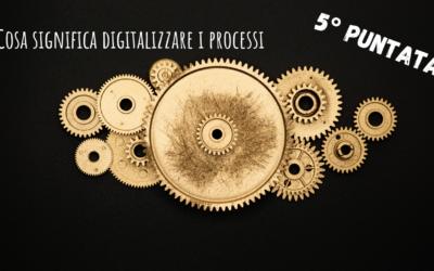 Cosa significa digitalizzare i processi: Pt.5